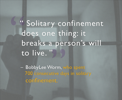 """Solitary confinement does one thing: it breaks a person"