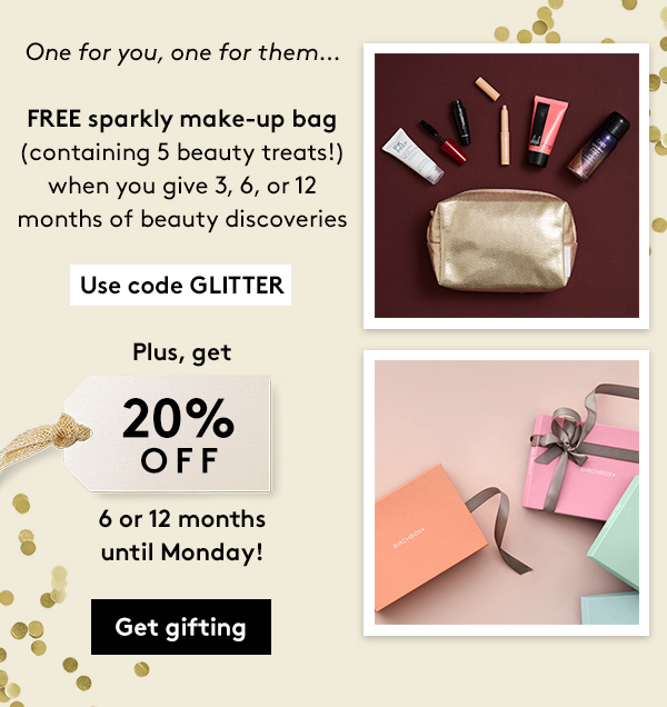 use code GLITTER to get a free gift for you when you gift Birchbox
