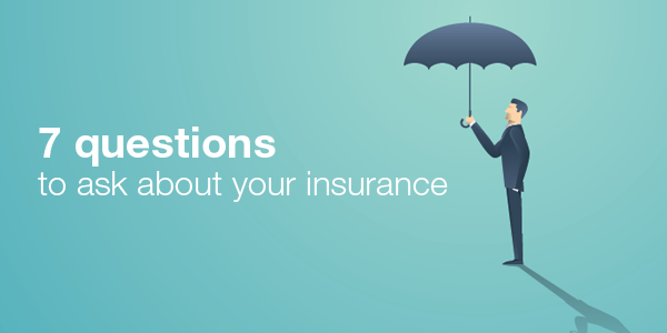 7 questions to ask about your insurance